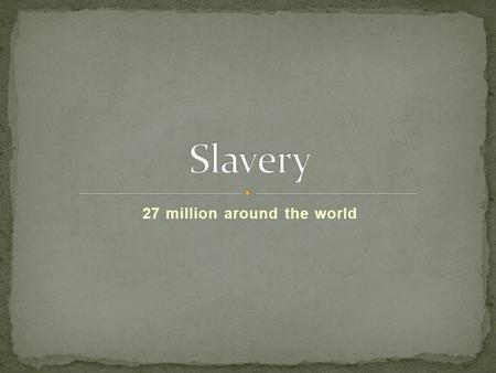 27 million around the world. A person becomes bonded when their labor is demanded as a means of repayment of a loan or money given in advance. There are.