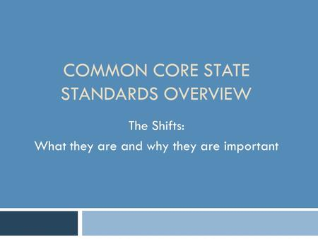 COMMON CORE STATE STANDARDS OVERVIEW The Shifts: What they are and why they are important.