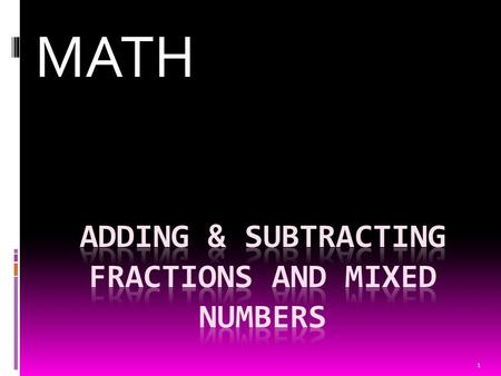 1 MATH. What Are You Learning? I CAN add fractions and mixed numbers. I CAN convert improper fractions into mixed numbers. 2.