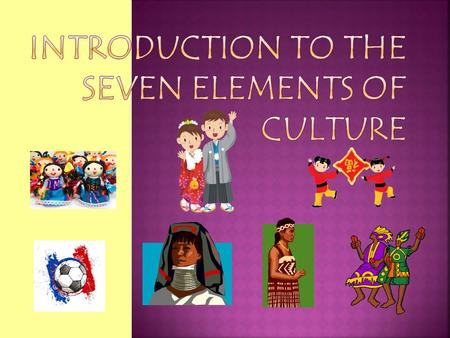 Introduction to the Seven Elements of Culture