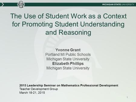 The Use of Student Work as a Context for Promoting Student Understanding and Reasoning Yvonne Grant Portland MI Public Schools Michigan State University.