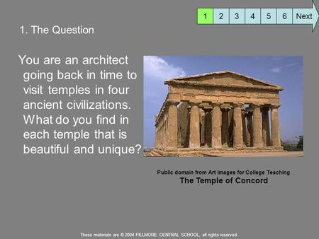 1. The Question You are an architect going back in time to visit temples in four ancient civilizations. What do you find in each temple that is beautiful.