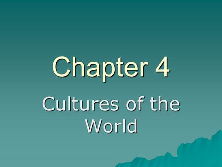 Chapter 4 Cultures of the World.