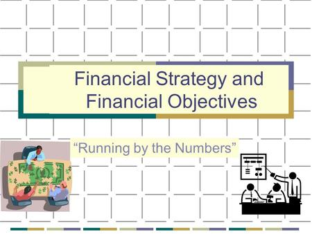 "Financial Strategy and Financial Objectives ""Running by the Numbers"""
