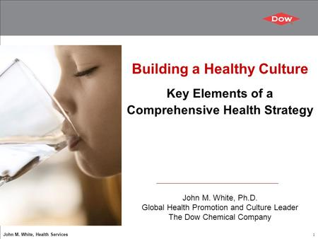 John M. White, Health Services 1 Building a Healthy Culture Key Elements of a Comprehensive Health Strategy John M. White, Ph.D. Global Health Promotion.