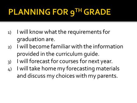 1) I will know what the requirements for graduation are. 2) I will become familiar with the information provided in the curriculum guide. 3) I will forecast.