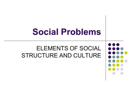 ELEMENTS OF SOCIAL STRUCTURE AND CULTURE
