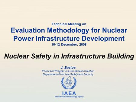 Technical Meeting on Evaluation Methodology for Nuclear Power Infrastructure Development 10-12 December, 2008 Nuclear Safety in Infrastructure Building.