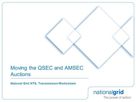 Moving the QSEC and AMSEC Auctions National Grid NTS, Transmission Workstream.