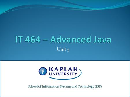 Unit 5 School of Information Systems & Technology1 School of Information Systems and Technology (IST)