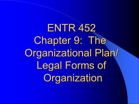 ENTR 452 Chapter 9:  The Organizational Plan/ Legal Forms of