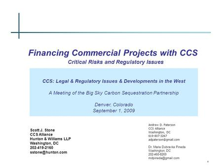 1 Financing Commercial <strong>Projects</strong> with CCS Critical Risks and Regulatory Issues Scott J. Stone CCS Alliance Hunton & Williams LLP Washington, DC 202-419-2160.