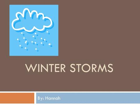 WINTER STORMS By: Hannah Winter Storms Moisture evaporates in the air. Snow falls into warm air and melts into rain. An ice storm is a type of winter.