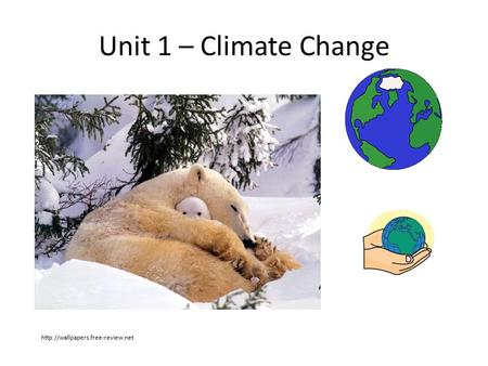 Unit 1 – Climate Change http://wallpapers.free-review.net.