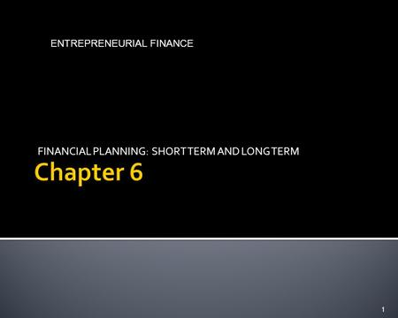 FINANCIAL PLANNING: SHORT TERM AND LONG TERM 1 ENTREPRENEURIAL FINANCE.