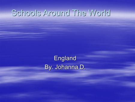 Schools Around The World England By. Johanna D.. What resources do they have in England?.Whiteboards.Overhead projector.Computer.Flip chart.