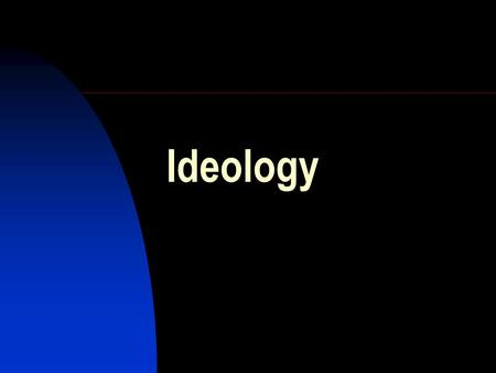 Ideology. The role of ideas in politics What people think and believe about society, power, rights, etc., determines their actions Everything has to pass.