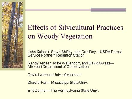 Effects of Silvicultural Practices on Woody Vegetation John Kabrick, Steve Shifley, and Dan Dey – USDA Forest Service Northern Research Station Randy Jensen,