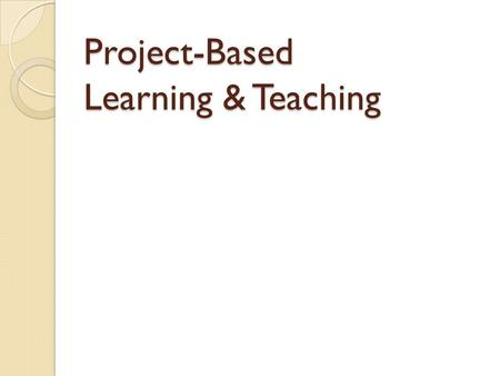 Project-Based Learning & Teaching