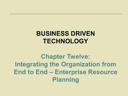McGraw-Hill/Irwin © 2006 The McGraw-Hill Companies, Inc. All rights reserved. BUSINESS DRIVEN TECHNOLOGY Chapter Twelve: Integrating the Organization from.