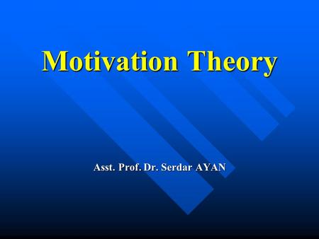 Motivation Theory Asst. Prof. Dr. Serdar AYAN. Motivation Definition: Definition: –1) Internal drive to satisfy an unsatisfied need –2) Stimulus of behavior.