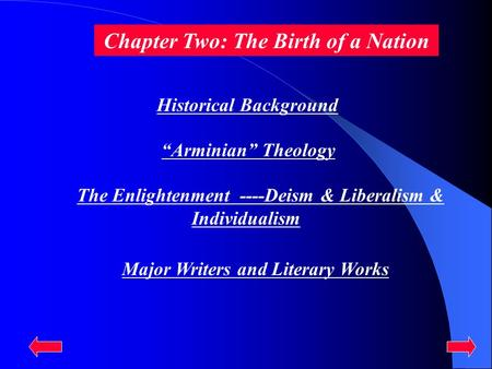 "Chapter Two: <strong>The</strong> Birth <strong>of</strong> a Nation Historical Background ""Arminian"" Theology <strong>The</strong> Enlightenment ----Deism & Liberalism & Individualism Major Writers and."
