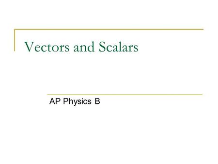 Vectors and Scalars AP Physics B. Scalar A SCALAR is ANY quantity in physics that has MAGNITUDE, but NOT a direction associated with it. Magnitude – A.