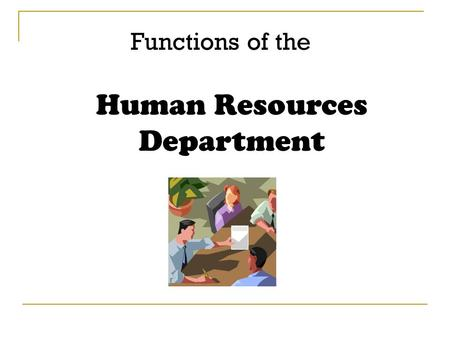 Functions of the Human Resources Department. 1) Employment matters  Recruiting, selecting and appointing all new staff  Terminating employment through.