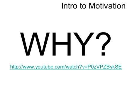 Intro to Motivation WHY?