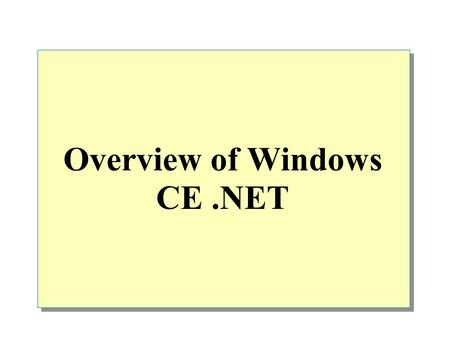 Overview of <strong>Windows</strong> CE.NET. Overview Overview of <strong>Windows</strong> CE.NET Core Operating System Architecture Advanced Features of <strong>Windows</strong> CE.NET Networking and.