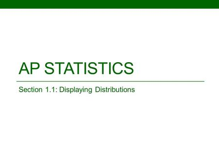 AP STATISTICS Section 1.1: Displaying Distributions.