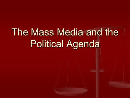 The Mass Media and the Political Agenda. Introduction Mass Media: Mass Media: Television, radio, newspapers, magazines, the Internet and other means of.
