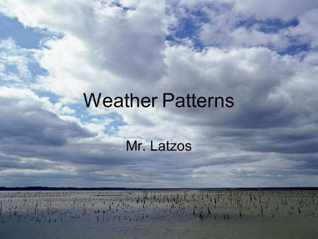 Weather Patterns Mr. Latzos. Starter Match the word with the definition Densityatmospherealtitude The distance above sea level The amount of mass in a.