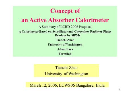 1 Tianchi Zhao University of Washington Concept of an Active Absorber Calorimeter A Summary of LCRD 2006 Proposal A Calorimeter Based on Scintillator and.