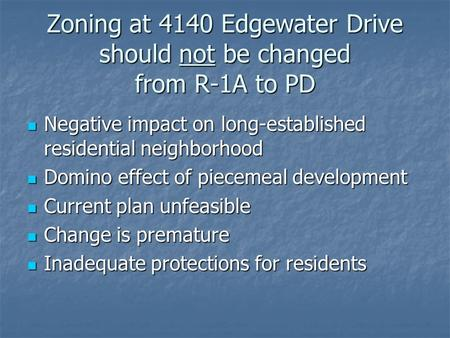 Zoning at 4140 Edgewater Drive should not be changed from R-1A to PD Negative impact on long-established residential neighborhood Negative impact on long-established.
