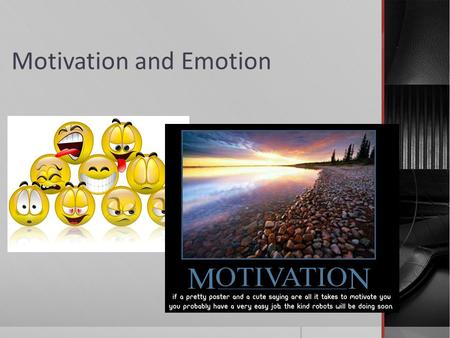 Motivation and Emotion. How Are They Similar? Different? MOTIVATION EMOTION  A process that arouses, maintains, and guides behavior towards a goal 