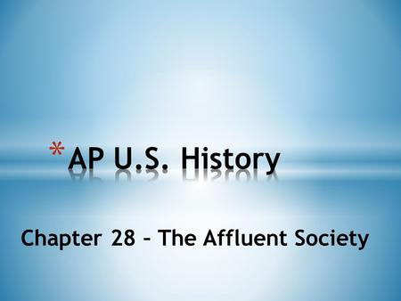 Chapter 28 – The Affluent Society. * AGENDA * AP Exam Fee - $91/exam * The Red Scare – Short Answer due today! * Chapter 28 Quiz * History of the Future.