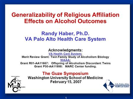 1 Generalizability of Religious Affiliation Effects on Alcohol Outcomes Randy Haber, Ph.D. VA Palo Alto Health Care System Acknowledgments: VA Health Care.