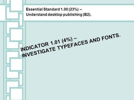 Indicator 1.01 (4%) – Investigate typefaces and fonts.