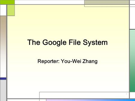 1 The Google File System Reporter: You-Wei Zhang.