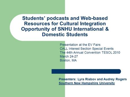 Students' podcasts and Web-based Resources for Cultural Integration Opportunity of SNHU International & Domestic Students Presenters: Lyra Riabov and Audrey.