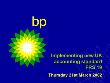 Implementing new UK accounting standard FRS 19 Thursday 21st March 2002.