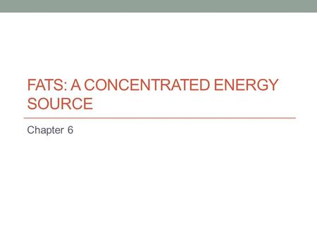 Fats: A Concentrated Energy Source