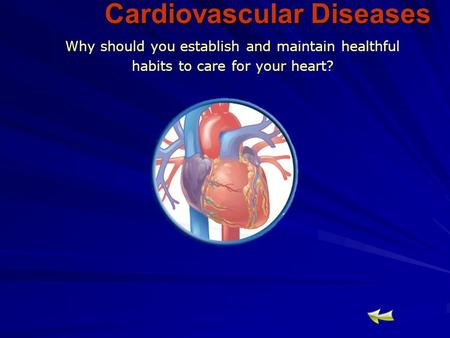 Cardiovascular Diseases Why should you establish and maintain healthful habits to care for your heart?