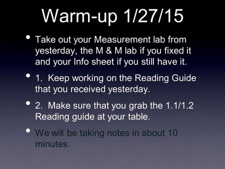 Warm-up 1/27/15 Take out your Measurement lab from yesterday, the M & M lab if you fixed it and your Info sheet if you still have it. 1. Keep working on.
