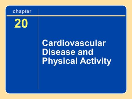 20 Cardiovascular Disease and Physical Activity chapter.