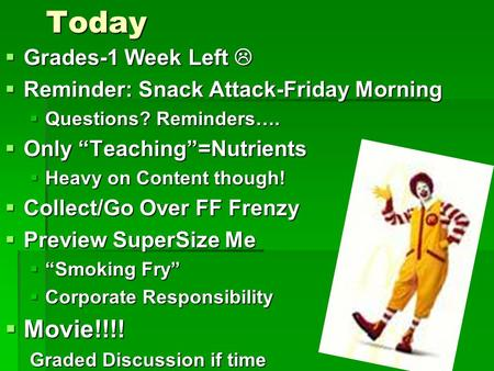 "Today  Grades-1 Week Left   Reminder: Snack Attack-Friday Morning  Questions? Reminders….  Only ""Teaching""=Nutrients  Heavy on Content though! "
