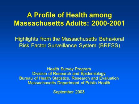 A Profile of Health among Massachusetts Adults: 2000-2001 Highlights from the Massachusetts Behavioral Risk Factor Surveillance System (BRFSS) Health Survey.