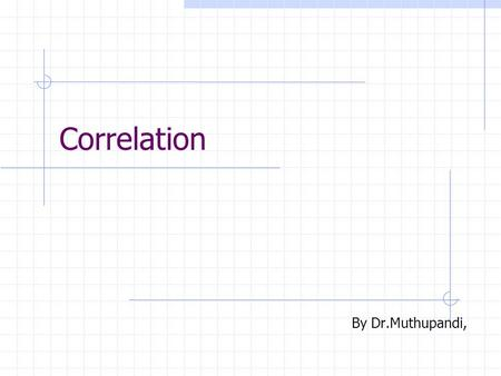 Correlation By Dr.Muthupandi,. Correlation Correlation is a statistical technique which can show whether and how strongly pairs of variables are related.