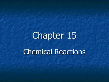 Chapter 15 Chemical Reactions.